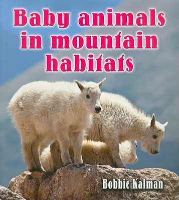 Baby Animals in Mountain Habitats By Kalman, Bobbie