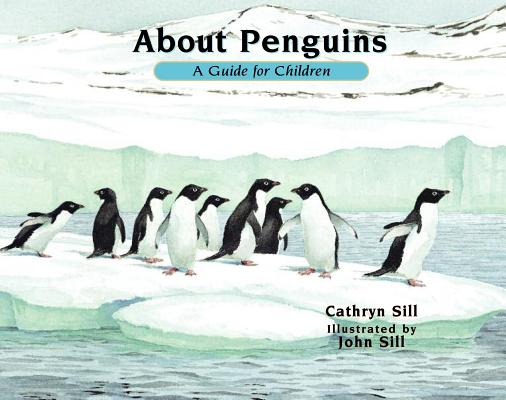 About Penguins By Sill, Cathryn/ Sill, John (ILT)